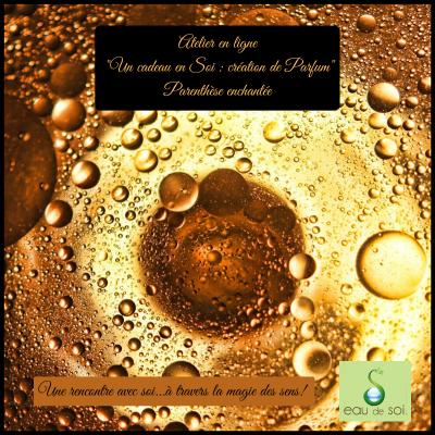 Atelier en ligne _Un cadeau en Soi _ création de Parfum_ - Eau de Soi